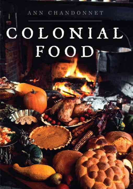 Colonial Food By Chandonnet, Ann